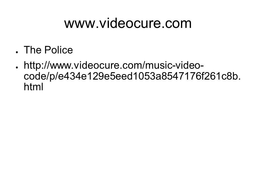 www.videocure.com The Police http://www.videocure.com/music-video- code/p/e434e129e5eed1053a8547176f261c8b. html