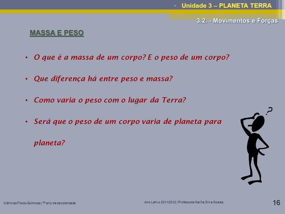 Ciências Físico-Químicas | 7º ano de escolaridade Ano Letivo 2011/2012 | Professora Marília Silva Soares 16 Unidade 3 – PLANETA TERRA MASSA E PESO O q
