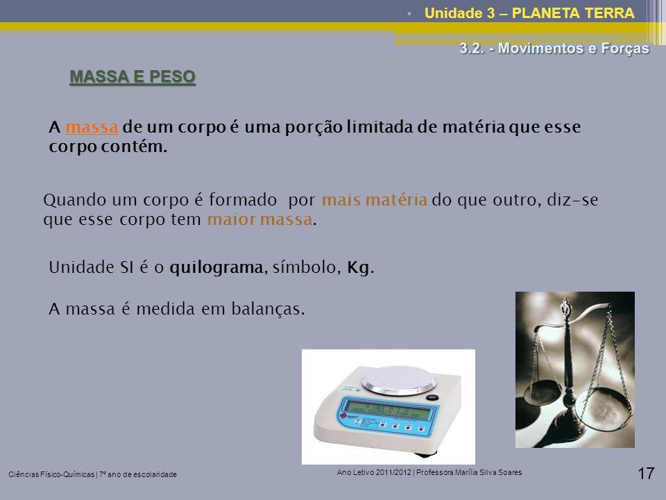 Ciências Físico-Químicas | 7º ano de escolaridade Ano Letivo 2011/2012 | Professora Marília Silva Soares 17 Unidade 3 – PLANETA TERRA MASSA E PESO A m
