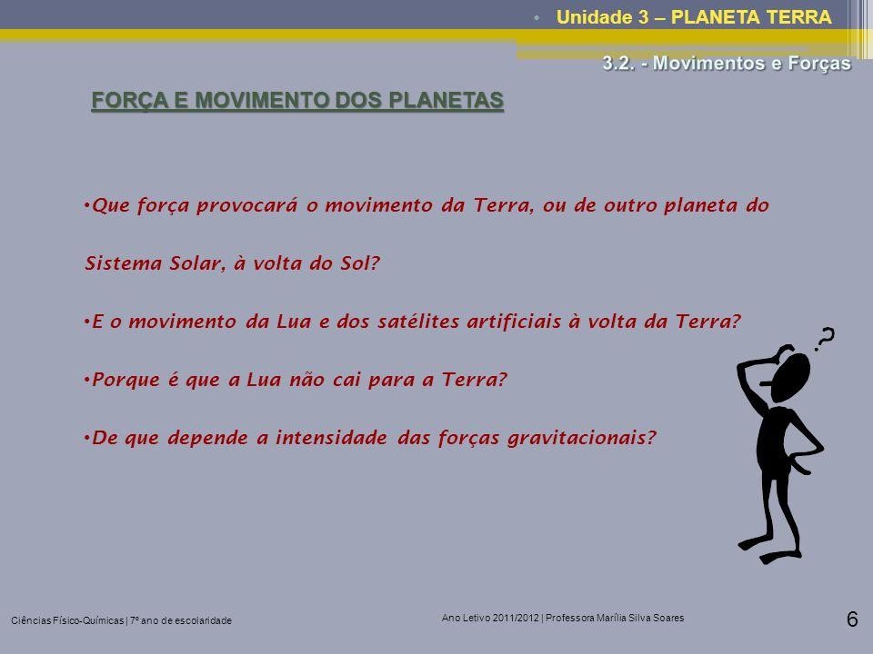 Ciências Físico-Químicas | 7º ano de escolaridade Ano Letivo 2011/2012 | Professora Marília Silva Soares 6 Unidade 3 – PLANETA TERRA FORÇA E MOVIMENTO