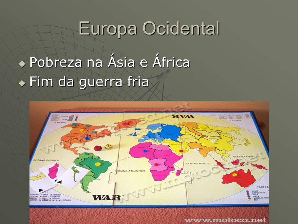 Europa Ocidental Pobreza na Ásia e África Pobreza na Ásia e África Fim da guerra fria Fim da guerra fria
