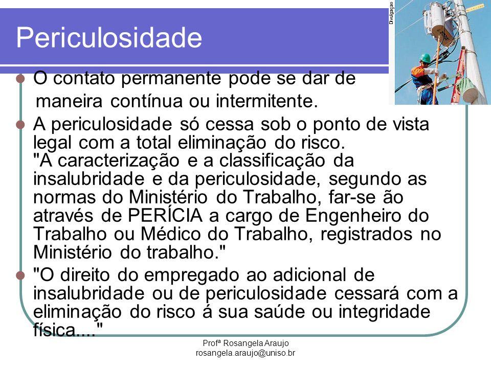 Profª Rosangela Araujo rosangela.araujo@uniso.br Periculosidade O contato permanente pode se dar de maneira contínua ou intermitente. A periculosidade