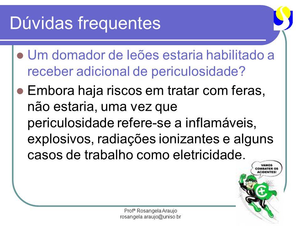 Profª Rosangela Araujo rosangela.araujo@uniso.br Dúvidas frequentes Um domador de leões estaria habilitado a receber adicional de periculosidade? Embo