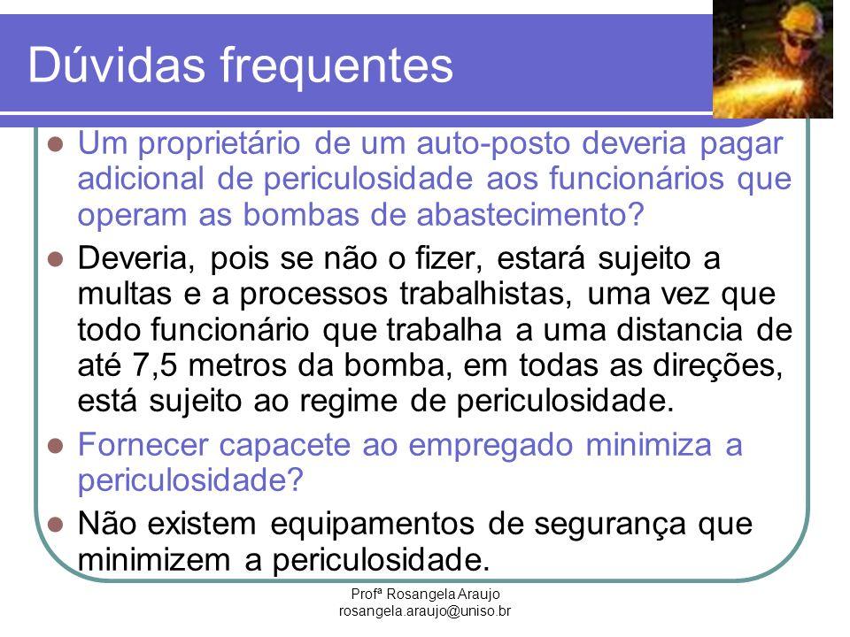 Profª Rosangela Araujo rosangela.araujo@uniso.br Dúvidas frequentes Um proprietário de um auto-posto deveria pagar adicional de periculosidade aos fun