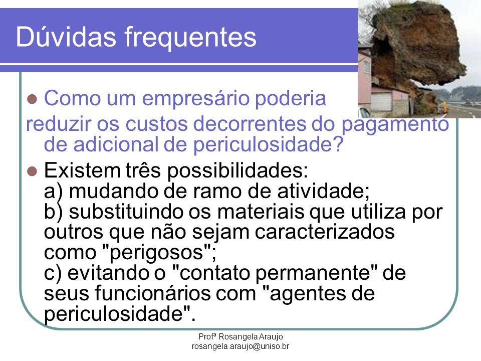 Profª Rosangela Araujo rosangela.araujo@uniso.br Dúvidas frequentes Como um empresário poderia reduzir os custos decorrentes do pagamento de adicional
