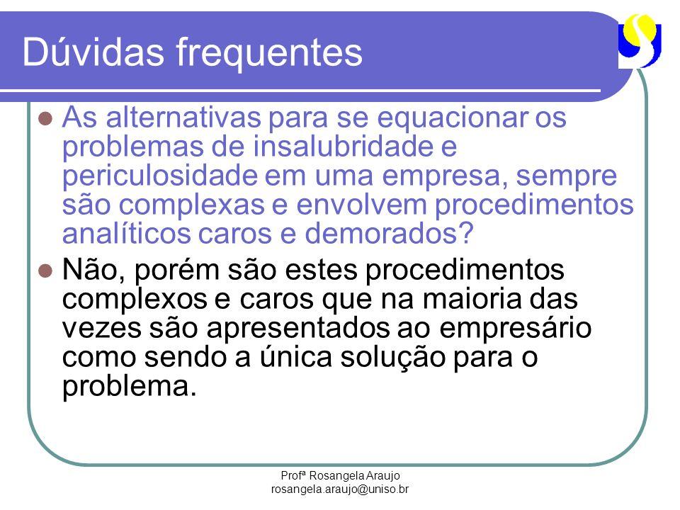 Profª Rosangela Araujo rosangela.araujo@uniso.br Dúvidas frequentes As alternativas para se equacionar os problemas de insalubridade e periculosidade