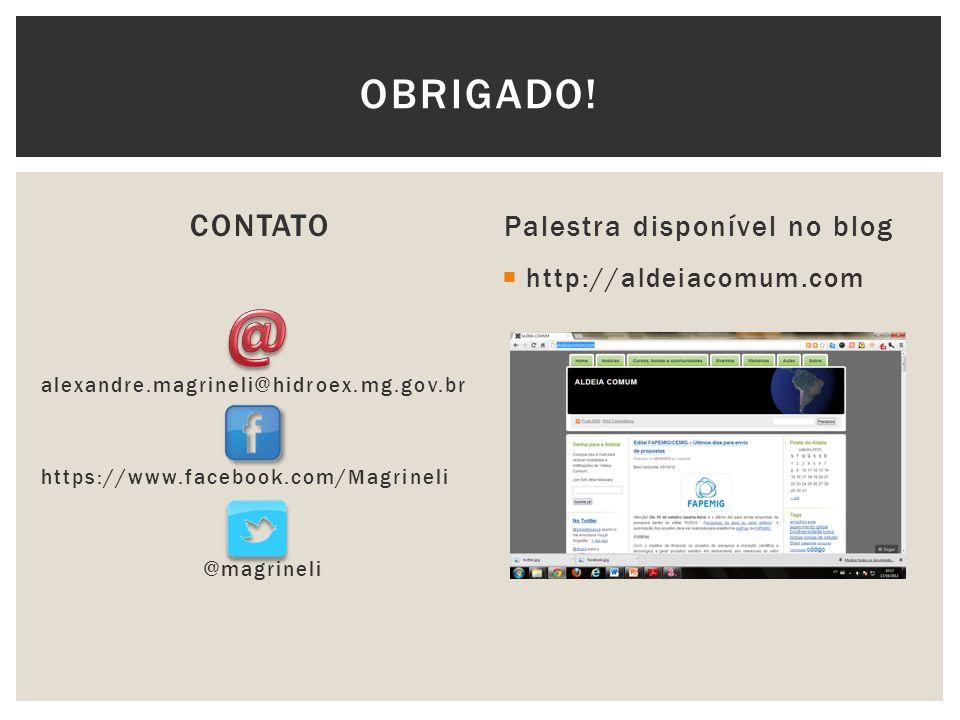 CONTATO alexandre.magrineli@hidroex.mg.gov.br https://www.facebook.com/Magrineli @magrineli Palestra disponível no blog http://aldeiacomum.com OBRIGAD