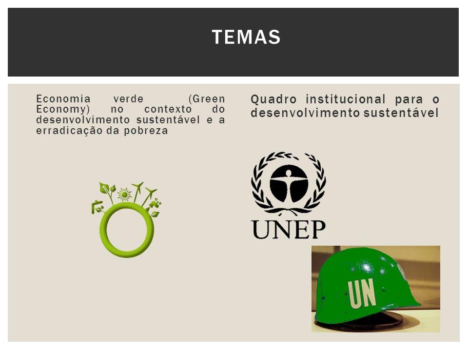 PRINCIPAIS PONTOS DA RIO+20: ECONOMIA VERDE Determinação do conteúdo incluído no conceito da economia verde no contexto do desenvolvimento sustentável e da erradicação da pobreza.