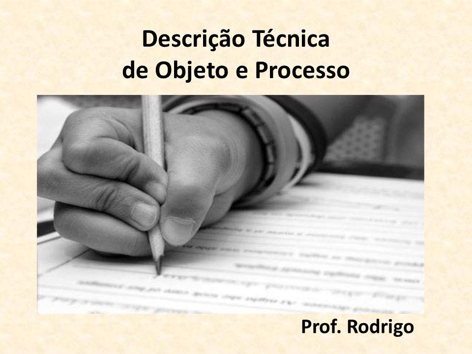 Descrição Técnica de Objeto e Processo Prof. Rodrigo