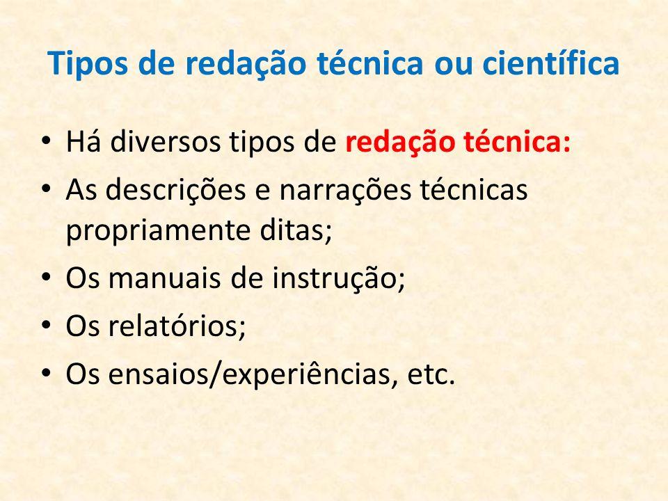 Tipos de redação técnica ou científica Há diversos tipos de redação técnica: As descrições e narrações técnicas propriamente ditas; Os manuais de inst