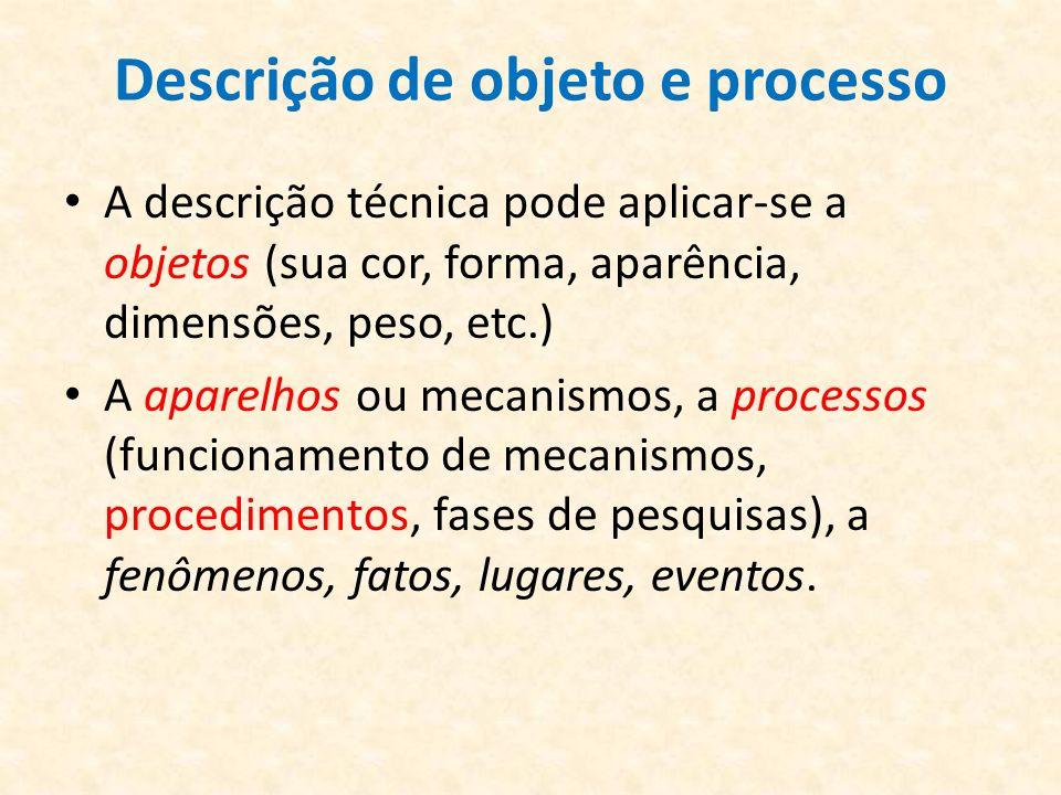 Descrição de objeto e processo A descrição técnica pode aplicar-se a objetos (sua cor, forma, aparência, dimensões, peso, etc.) A aparelhos ou mecanis