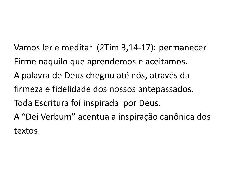 Vamos ler e meditar (2Tim 3,14-17): permanecer Firme naquilo que aprendemos e aceitamos. A palavra de Deus chegou até nós, através da firmeza e fideli