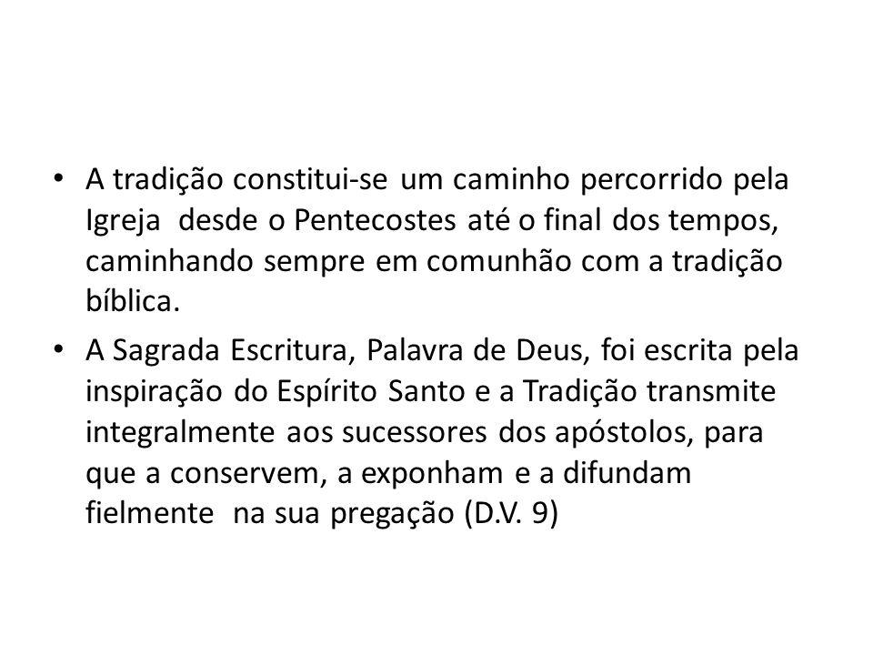 A tradição constitui-se um caminho percorrido pela Igreja desde o Pentecostes até o final dos tempos, caminhando sempre em comunhão com a tradição bíb