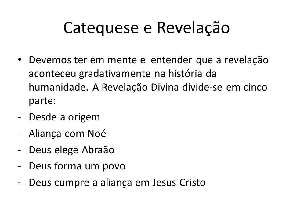 Catequese e Revelação Devemos ter em mente e entender que a revelação aconteceu gradativamente na história da humanidade. A Revelação Divina divide-se