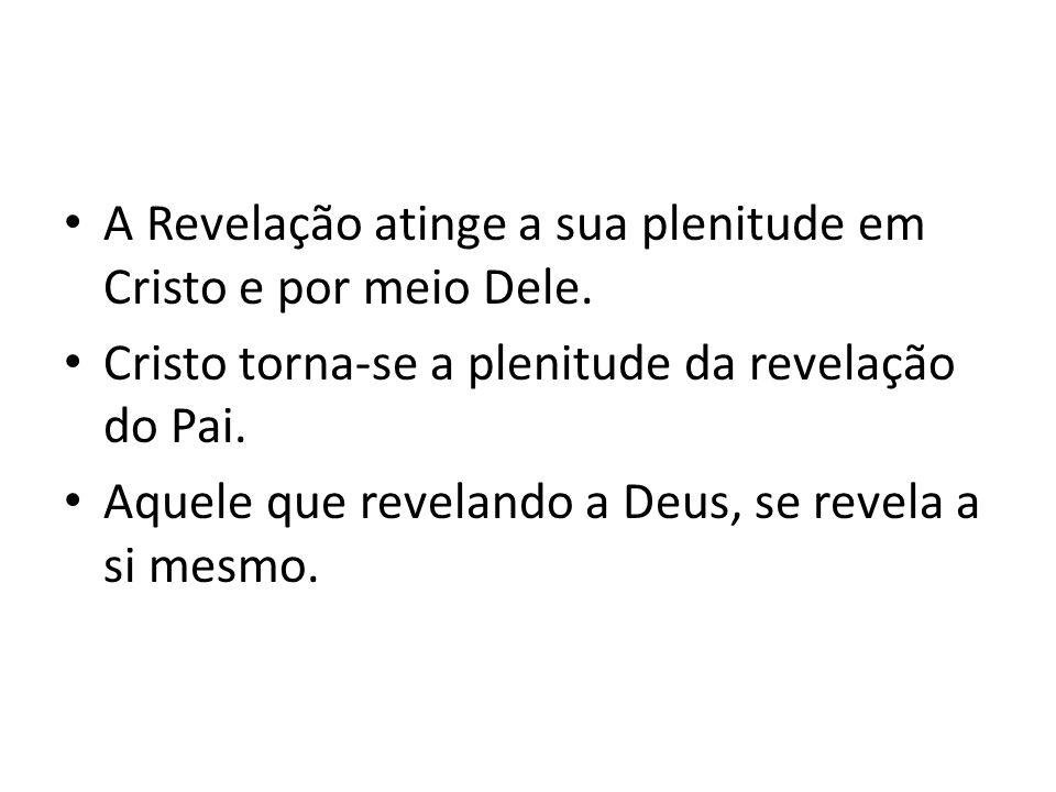 A Revelação atinge a sua plenitude em Cristo e por meio Dele. Cristo torna-se a plenitude da revelação do Pai. Aquele que revelando a Deus, se revela