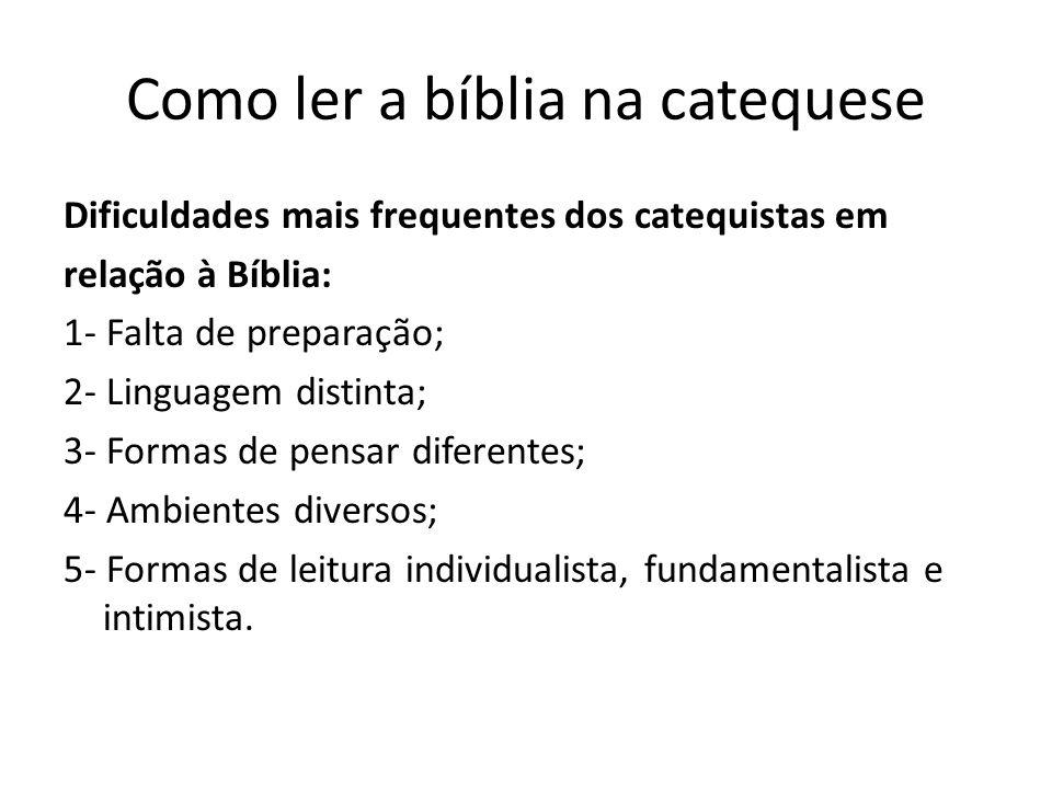 Como ler a bíblia na catequese Dificuldades mais frequentes dos catequistas em relação à Bíblia: 1- Falta de preparação; 2- Linguagem distinta; 3- For