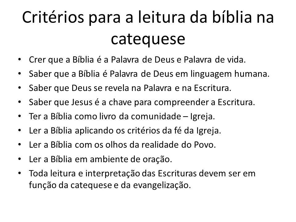 Critérios para a leitura da bíblia na catequese Crer que a Bíblia é a Palavra de Deus e Palavra de vida. Saber que a Bíblia é Palavra de Deus em lingu