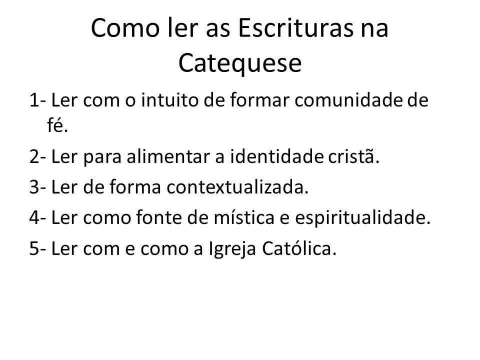 Como ler as Escrituras na Catequese 1- Ler com o intuito de formar comunidade de fé. 2- Ler para alimentar a identidade cristã. 3- Ler de forma contex
