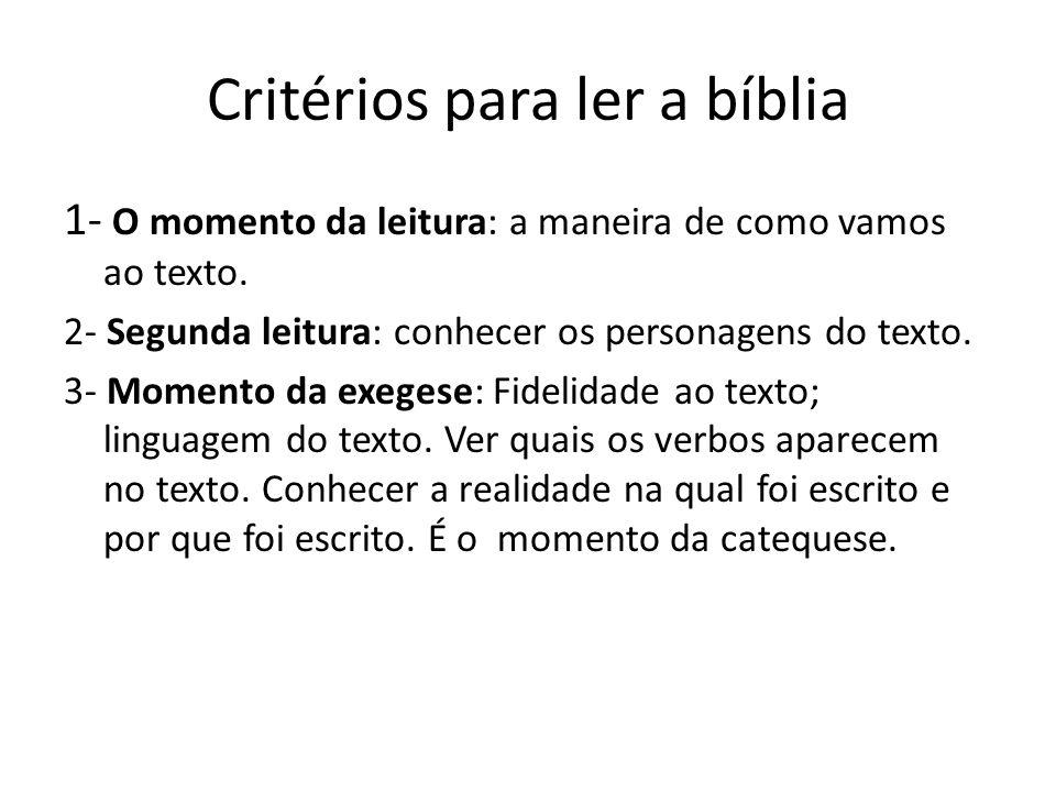 Critérios para ler a bíblia 1- O momento da leitura: a maneira de como vamos ao texto. 2- Segunda leitura: conhecer os personagens do texto. 3- Moment