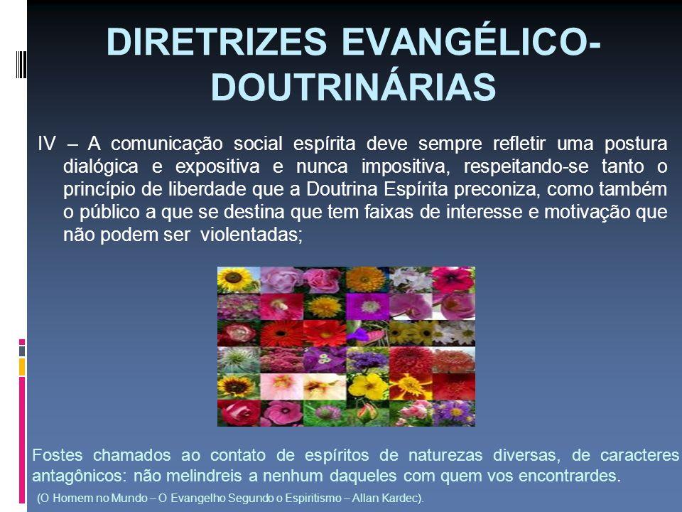 DIRETRIZES EVANGÉLICO- DOUTRINÁRIAS IV – A comunicação social espírita deve sempre refletir uma postura dialógica e expositiva e nunca impositiva, res