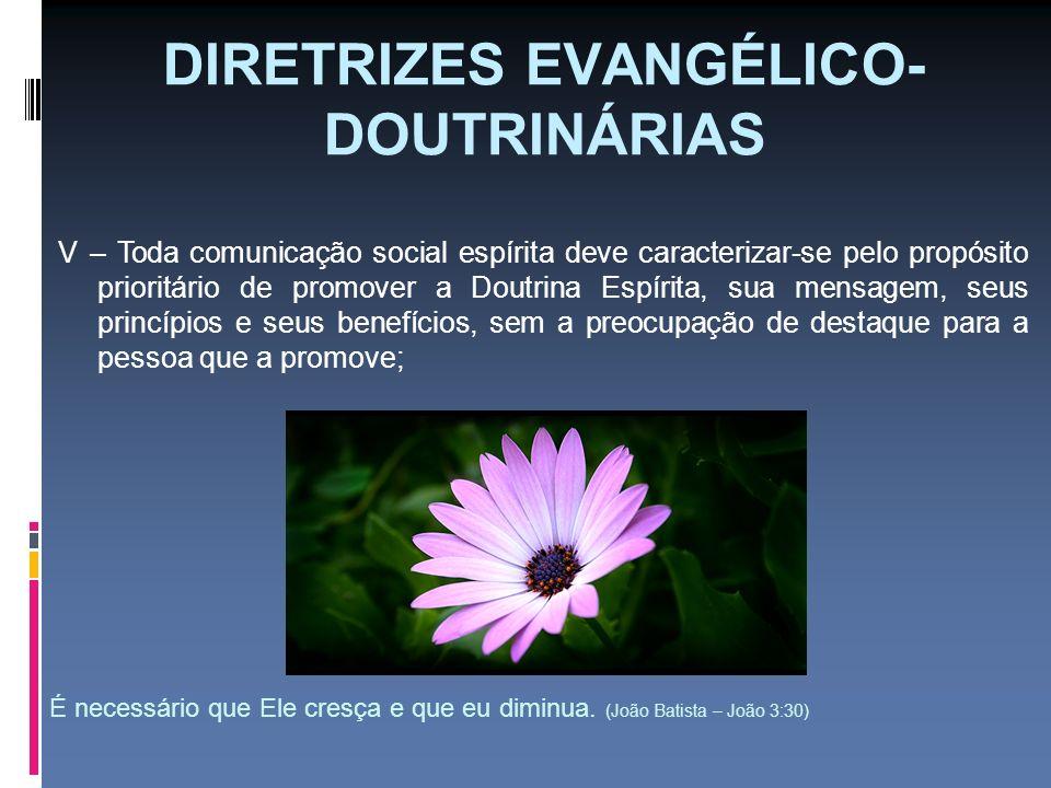 DIRETRIZES EVANGÉLICO- DOUTRINÁRIAS V – Toda comunicação social espírita deve caracterizar-se pelo propósito prioritário de promover a Doutrina Espíri