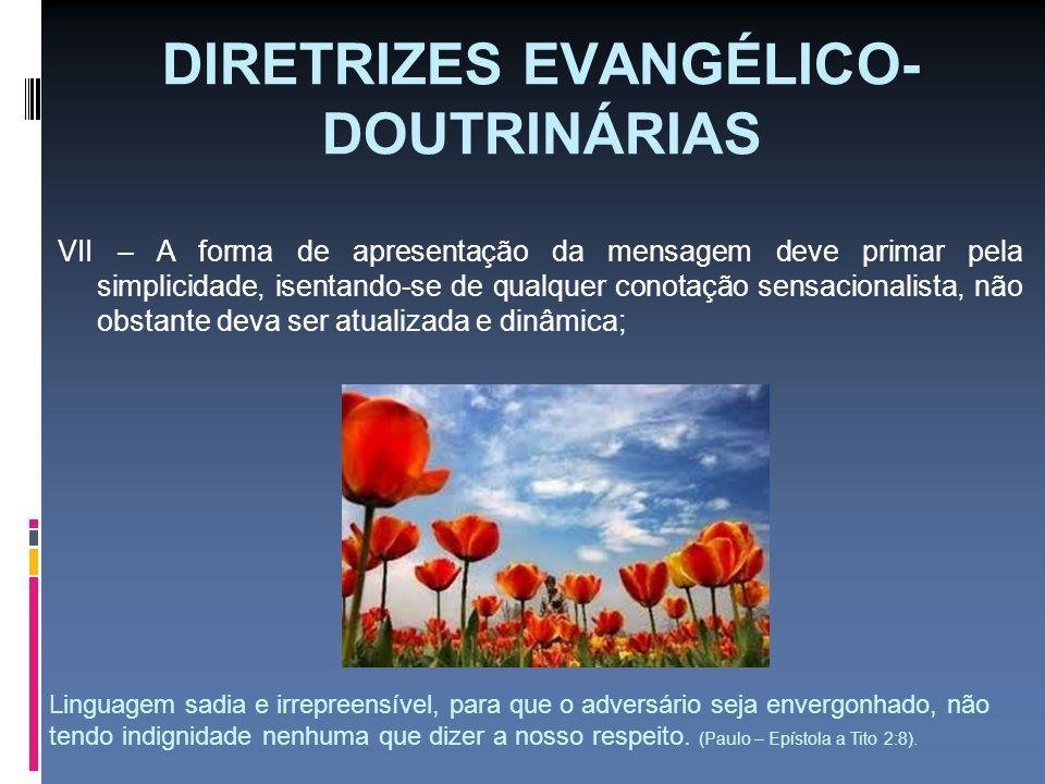 DIRETRIZES EVANGÉLICO- DOUTRINÁRIAS VII – A forma de apresentação da mensagem deve primar pela simplicidade, isentando-se de qualquer conotação sensac
