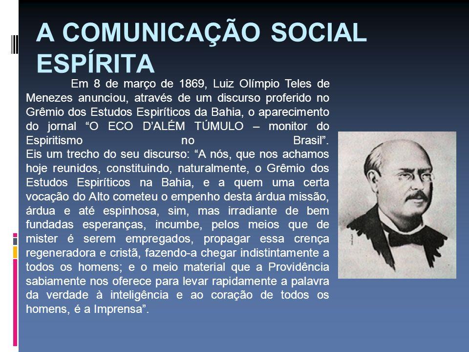 A COMUNICAÇÃO SOCIAL ESPÍRITA Em 8 de março de 1869, Luiz Olímpio Teles de Menezes anunciou, através de um discurso proferido no Grêmio dos Estudos Es
