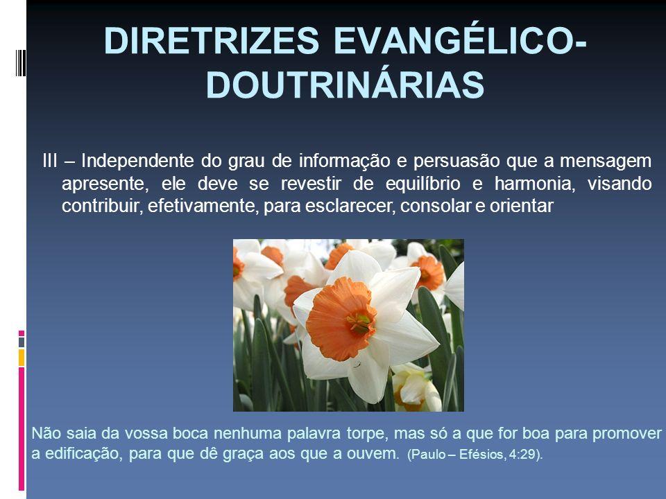 DIRETRIZES EVANGÉLICO- DOUTRINÁRIAS III – Independente do grau de informação e persuasão que a mensagem apresente, ele deve se revestir de equilíbrio
