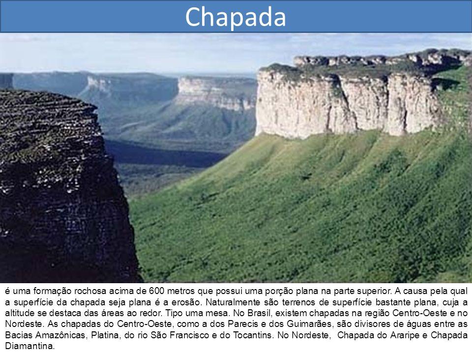 Chapada é uma formação rochosa acima de 600 metros que possui uma porção plana na parte superior. A causa pela qual a superfície da chapada seja plana