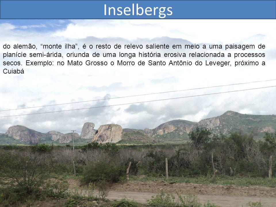 Inselbergs do alemão, monte ilha, é o resto de relevo saliente em meio a uma paisagem de planície semi-árida, oriunda de uma longa história erosiva re