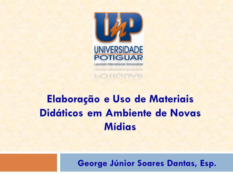 Elaboração e Uso de Materiais Didáticos em Ambiente de Novas Mídias George Júnior Soares Dantas, Esp.