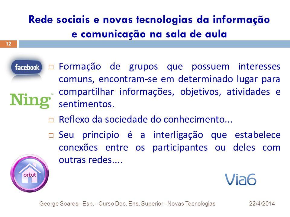 Rede sociais e novas tecnologias da informação e comunicação na sala de aula 22/4/2014George Soares - Esp.