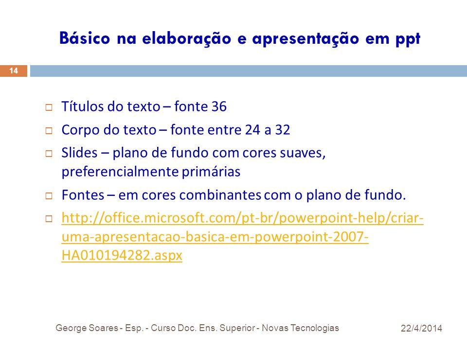 Básico na elaboração e apresentação em ppt 22/4/2014 George Soares - Esp.