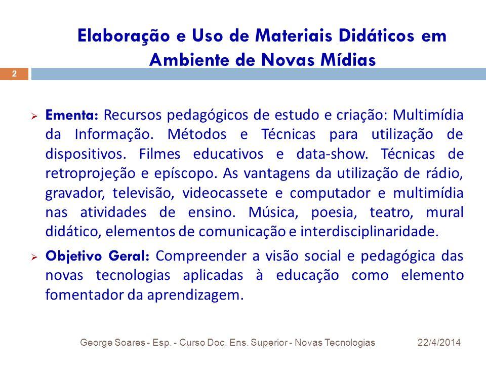 Elaboração e Uso de Materiais Didáticos em Ambiente de Novas Mídias 22/4/2014George Soares - Esp.