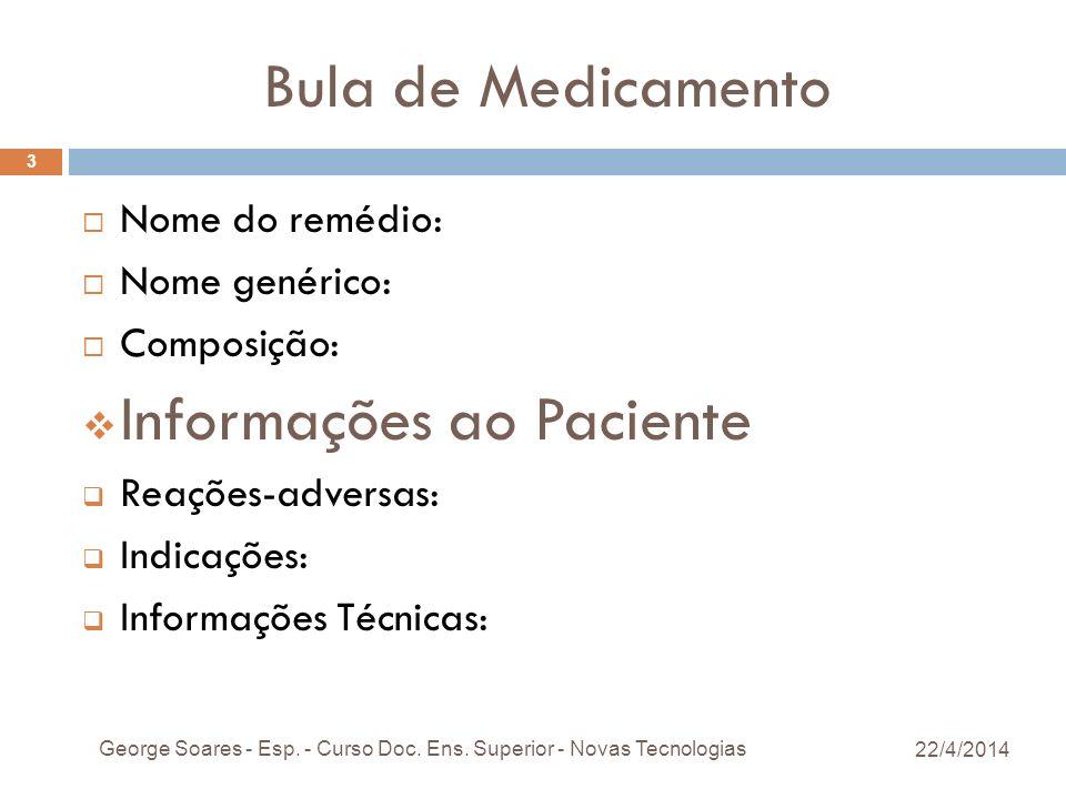Bula de Medicamento Nome do remédio: Nome genérico: Composição: Informações ao Paciente Reações-adversas: Indicações: Informações Técnicas: 22/4/2014 George Soares - Esp.