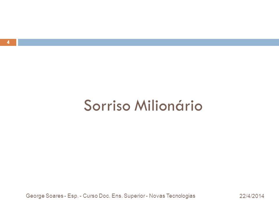 Sorriso Milionário 22/4/2014 George Soares - Esp. - Curso Doc. Ens. Superior - Novas Tecnologias 4