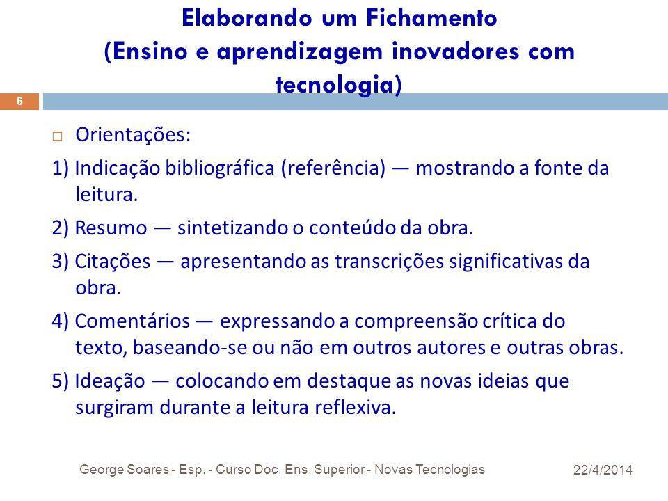 Elaborando um Fichamento (Ensino e aprendizagem inovadores com tecnologia) 22/4/2014 George Soares - Esp.