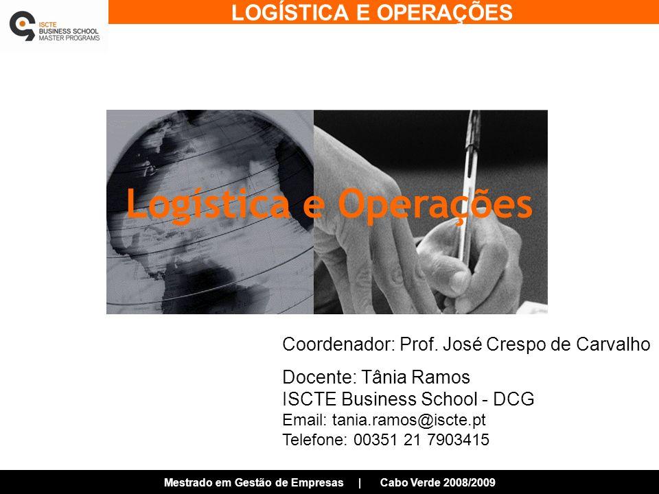 LOGÍSTICA E OPERAÇÕES Mestrado em Gestão de Empresas | Cabo Verde 2008/2009 Coordenador: Prof.
