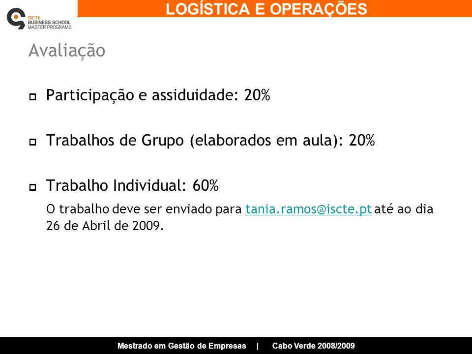 LOGÍSTICA E OPERAÇÕES Mestrado em Gestão de Empresas | Cabo Verde 2008/2009 Avaliação Participação e assiduidade: 20% Trabalhos de Grupo (elaborados em aula): 20% Trabalho Individual: 60% O trabalho deve ser enviado para tania.ramos@iscte.pt até ao dia 26 de Abril de 2009.tania.ramos@iscte.pt