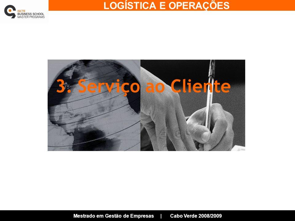 LOGÍSTICA E OPERAÇÕES Mestrado em Gestão de Empresas | Cabo Verde 2008/2009 3. Serviço ao Cliente