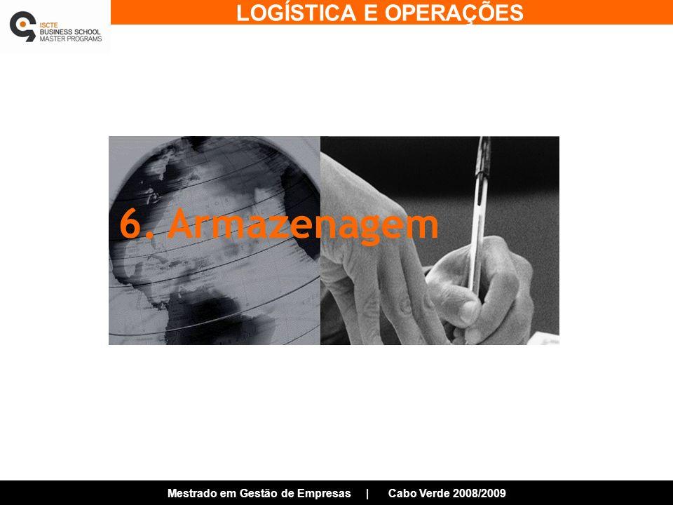 LOGÍSTICA E OPERAÇÕES Mestrado em Gestão de Empresas | Cabo Verde 2008/2009 6. Armazenagem