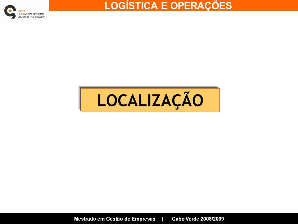 LOGÍSTICA E OPERAÇÕES Mestrado em Gestão de Empresas | Cabo Verde 2008/2009 LOCALIZAÇÃO