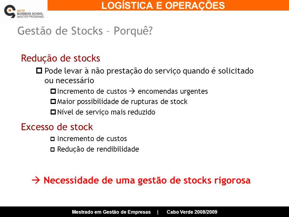 LOGÍSTICA E OPERAÇÕES Mestrado em Gestão de Empresas | Cabo Verde 2008/2009 Gestão de Stocks – Porquê.