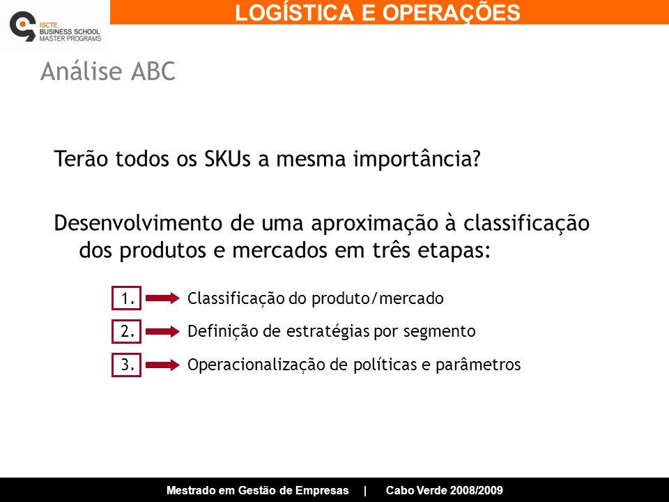 LOGÍSTICA E OPERAÇÕES Mestrado em Gestão de Empresas | Cabo Verde 2008/2009 Análise ABC Terão todos os SKUs a mesma importância.