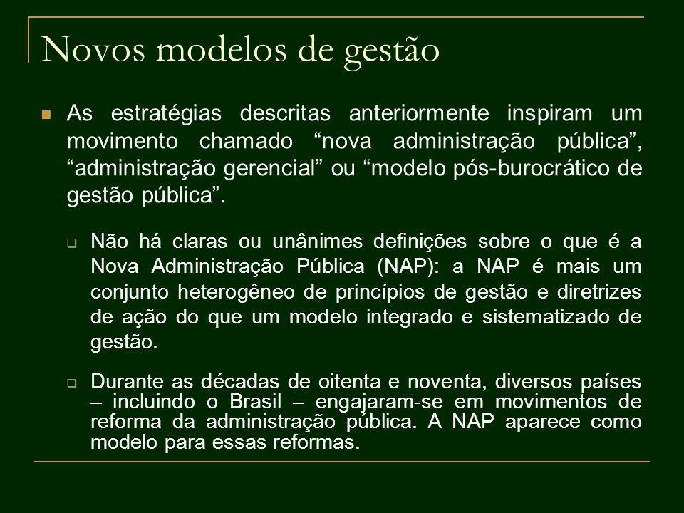 Novos modelos de gestão As estratégias descritas anteriormente inspiram um movimento chamado nova administração pública, administração gerencial ou mo
