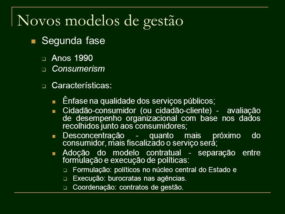 Novos modelos de gestão Segunda fase Anos 1990 Consumerism Características: Ênfase na qualidade dos serviços públicos; Cidadão-consumidor (ou cidadão-