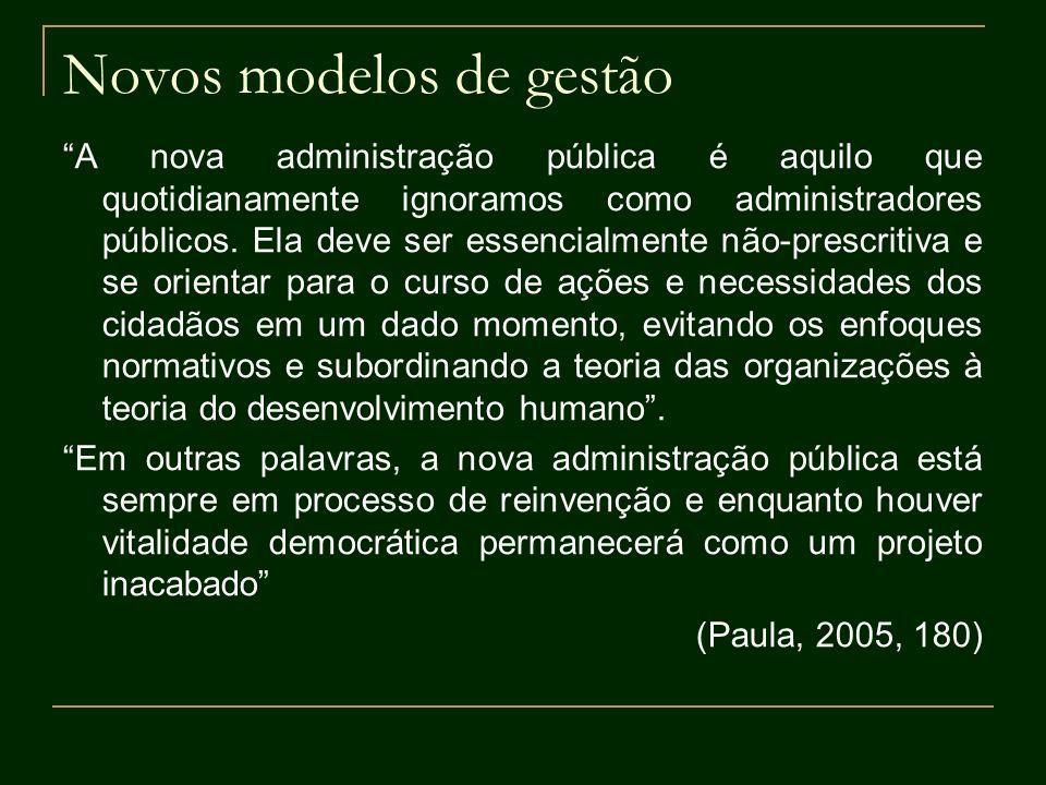 Novos modelos de gestão A nova administração pública é aquilo que quotidianamente ignoramos como administradores públicos. Ela deve ser essencialmente