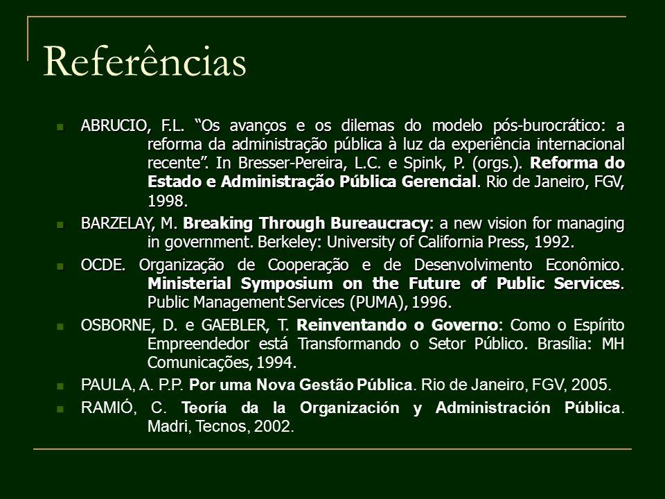 Referências ABRUCIO, F.L. Os avanços e os dilemas do modelo pós-burocrático: a reforma da administração pública à luz da experiência internacional rec