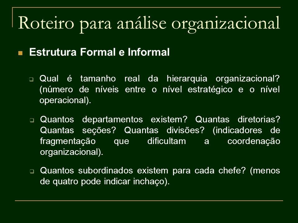 Roteiro para análise organizacional Estrutura Formal e Informal Qual é tamanho real da hierarquia organizacional? (número de níveis entre o nível estr