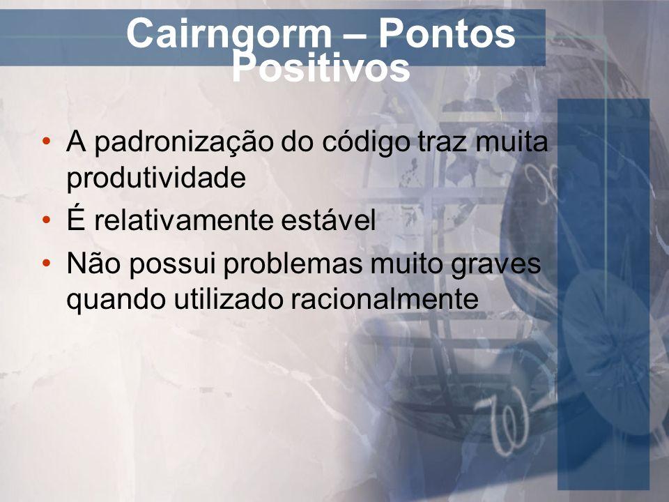 Cairngorm – Pontos Positivos A padronização do código traz muita produtividade É relativamente estável Não possui problemas muito graves quando utiliz